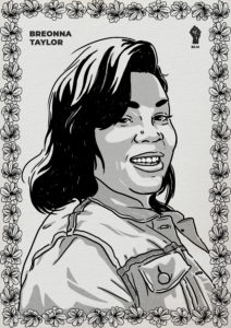 Black and white drawn portrait of Breonna Taylor. The photo is trimmed in flowers, her name is written in the upper left corner and there is a black power fist in the right corner