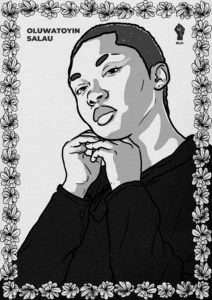 Black and white drawn portrait of BLM activist, Oluwatoyin Salau. The photo is trimmed in flowers, her name is written in the upper left corner and there is a black power fist in the right corner