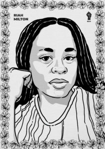 Black and white drawn portrait of slain black trans woman, Rian Milton. The photo is trimmed in flowers, her name is written in the upper left corner and there is a black power fist in the right corner